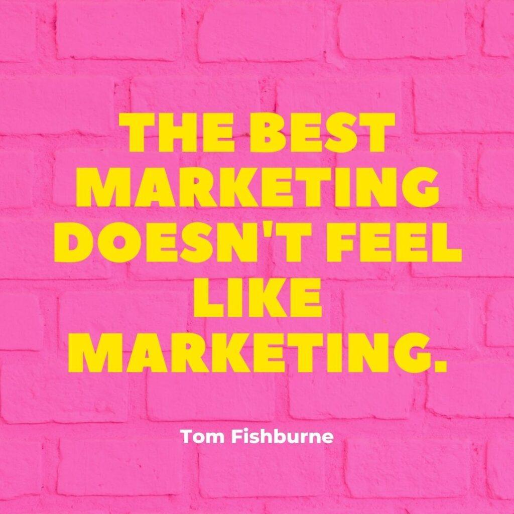 the best marketing doesnt feel like marketing